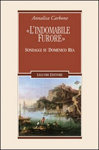 Libro «L'indomabile furore». Sondaggi su Domenico Rea Annalisa Carbone