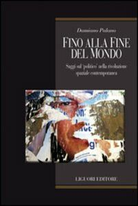 Libro Fino alla fine del mondo. Saggi sul «politico» nella rivoluzione spaziale contemporanea Damiano Palano
