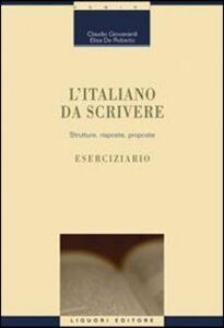 Libro L' italiano da scrivere. Strutture, risposte, proposte. Eserciziario Claudio Giovanardi , Elisa De Roberto