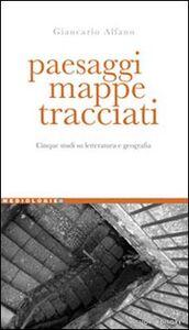 Foto Cover di Paesaggi, mappe, tracciati. Cinque studi su letteratura e geografia, Libro di Giancarlo Alfano, edito da Liguori