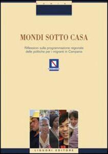 Foto Cover di Mondi sotto casa. Riflessione sulla programmazione regionale delle politiche per i migranti in Campania, Libro di  edito da Liguori