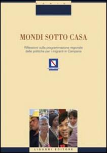 Libro Mondi sotto casa. Riflessione sulla programmazione regionale delle politiche per i migranti in Campania