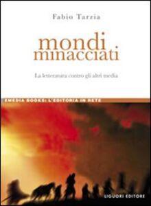 Foto Cover di Mondi minacciati. La letteratura contro gli altri media, Libro di Fabio Tarzia, edito da Liguori