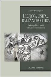 L' Europa unita... dall'antipolitica. Società, politica e partiti nell'Europa post-comunista