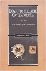 Libro L' oggetto nell'arte contemporanea. Uso e riuso