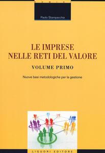Le imprese nelle reti del valore. Vol. 1: Nuove basi metodologiche per la gestione.