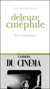 Libro Deleuze cinéphile. Storia e teoria di un amore Fabrizio Denunzio