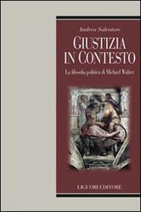Libro Giustizia in contesto. La filosofia politica di Michael Walzer Andrea Salvatore