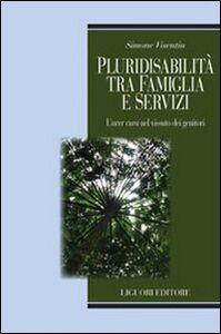 Libro Pluridisabilità tra famiglia e servizi. L'«aver cura» nel vissuto dei genitori Simone Visentin