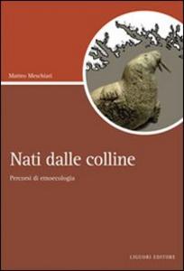 Libro Nati dalle colline. Percorsi di etnoecologia Matteo Meschiari