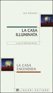 Foto Cover di La casa illuminata-La casa encendida, Libro di Luis Rosales, edito da Liguori