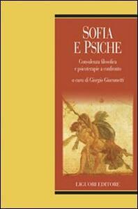 Sofia e psiche. Consulenza filosofica e psicoterapie a confronto