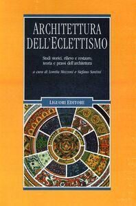 Libro Architettura dell'eclettismo. Studi storici, rilievo e restauro, teoria e prassi dell'architettura