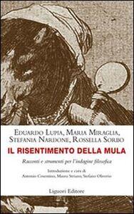 Foto Cover di Il risentimento della mula. Racconti e strumenti per l'indagine filosofica, Libro di  edito da Liguori