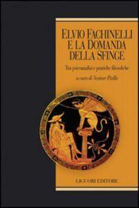 Libro Elvio Fachinelli e la domanda della Sfinge. Tra psicoanalisi e pratiche filosofiche