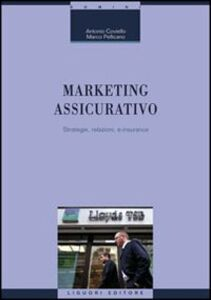 Foto Cover di Marketing assicurativo. Strategie, relazioni, e-insurance, Libro di Antonio Coviello,Marco Pellicano, edito da Liguori