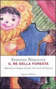 Libro Il re della foresta. Materiali per l'indagine filosofica nella scuola dell'infanzia Stefania Nardone