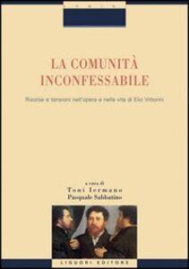Libro La comunità inconfessabile. Risorse e tensioni nell'opera e nella vita di Elio Vittorini