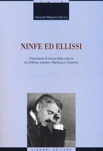 Libro Ninfe ed ellissi. Frammenti di storia della cultura tra Dilthey, Usener, Warburg e Cassirer Giancarlo Magnano San Lio