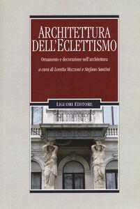 Foto Cover di Architettura dell'eclettismo. Ornamento e decorazione nell'architettura, Libro di  edito da Liguori