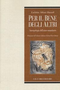 Foto Cover di Per il bene degli altri. Antropologia dell'aiuto umanitario, Libro di Laetitia Atlani-Duault, edito da Liguori