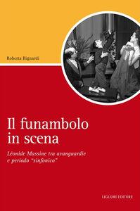 Libro Il funambolo in scena. Léonide Massine tra avanguardie e periodo «sinfonico» Roberta Bignardi