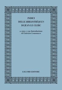 Foto Cover di Indici delle «bibliothèques» di Jean le Clerc, Libro di  edito da Liguori