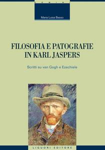 Libro Filosofia e patografie in Karl Jaspers. Scritti su Van Gogh e Ezechiele M. Luisa Basso