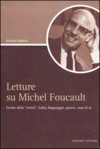 Libro Letture su Michel Foucault. Forme della «verità»: follia, linguaggio, potere, cura di sé Stefano Righetti