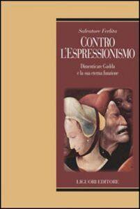 Foto Cover di Contro l'Espressionismo. Dimenticare Gadda e la sua eterna funzione, Libro di Salvatore Ferlita, edito da Liguori