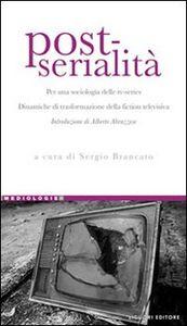 Foto Cover di Post-serialità. Per una sociologia delle tv-series. Dinamiche di trasformazione della fiction televisiva, Libro di  edito da Liguori