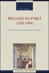 Melozzo da Forlì (1438-1494). Pittore nell'età di Sisto IV della Rovere e dei Riario