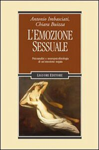 Libro L' emozione sessuale. Psicoanalisi e neuropsicofisiologia di un'emozione negata Antonio Imbasciati , Chiara Buizza