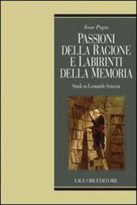 Foto Cover di Passioni della ragione e labirinti delle memoria. Studi su Leonardo Sciascia, Libro di Ivan Pupo, edito da Liguori