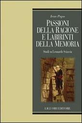 Passioni della ragione e labirinti delle memoria. Studi su Leonardo Sciascia