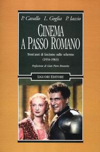 Libro Cinema a passo romano. Trent'anni di fascismo sullo schermo (1934-1963) Pietro Cavallo , Pasquale Iaccio , Luigi Goglia