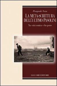 Libro La meta-scrittura dell'ultimo Pasolini. Tra «crisi cosmica» e bio-potere Pasquale Voza