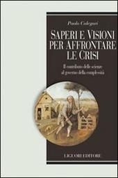 Saperi e visioni per affrontare la crisi. Il contributo delle scienze al governo della complessità