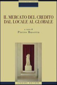 Libro Il mercato del credito dal locale al globale