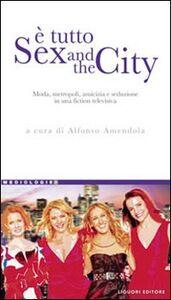 Libro È tutto Sex and the city. Moda, metropoli, amicizia e seduzione in una fiction televisiva