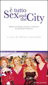 Libro È tutto Sex and the city. Moda, metropoli, amicizia e seduzione in una fiction televisiva