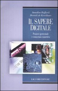 Libro Il sapere digitale. Pensiero ipertestuale e conoscenza connettiva Annalisa Buffardi , Derrick De Kerckhove