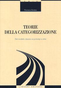 Libro Teorie della categorizzazione. Dal modello classico ai prototipi e oltre Filomena Diodato