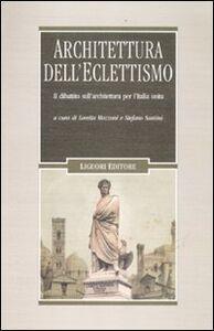 Libro Architettura dell'eclettismo. Il dibattito sull'architettura per l'Italia unita, sui quadri storici, i monumenti celebrativi e il restauro degli edifici
