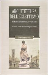 Architettura dell'eclettismo. Il dibattito sull'architettura per l'Italia unita, sui quadri storici, i monumenti celebrativi e il restauro degli edifici