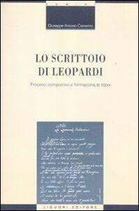 Foto Cover di Lo scrittoio di Leopardi. Processi compositivi e formazione di «tópoi», Libro di Giuseppe A. Camerino, edito da Liguori