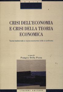 Libro Crisi nell'economia e crisi della teoria economica. Teoria tradizionale e nuova economia civile a confronto