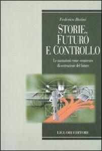 Libro Storie, futuro e controllo. Le narrazioni come strumento di costruzione del futuro Federico Batini