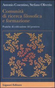 Libro Comunità di ricerca filosofica e formazione. Pratiche di coltivazione del pensiero Antonio Cosentino , Stefano Oliverio