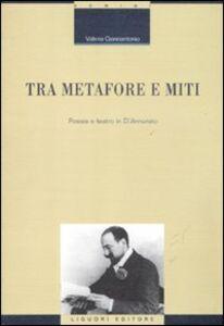 Foto Cover di Tra metafore e miti. Poesia e teatro in d'Annunzio, Libro di Valeria Giannantonio, edito da Liguori